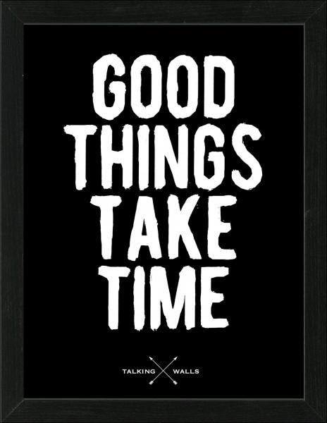 Bild gerahmt Good Things Take Time